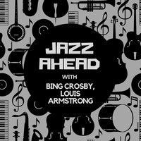 Bing Crosby - Jazz Ahead with Bing Crosby & Louis Armstrong