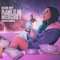 Alicia Sky - Blame It on Mercury (Jakk'd Remix)