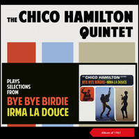 The Chico Hamilton Quintet - Plays Selections from Bye Bye Birdie - Irma La Douce (Album of 1961)