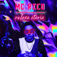 MC Rico - Relaxa otaria (Explicit)