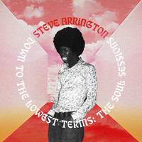 Steve Arrington - Down to the Lowest Terms: The Soul Sessions