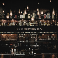Smooth Jazz Band - Good Morning Jazz – Instrumental Jazz Melodies,Restaurant Music, Cafe Music Lounge Bar Sounds