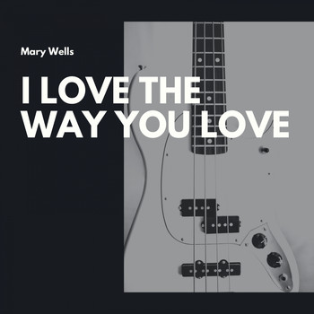 Mary Wells - I Love the Way You Love