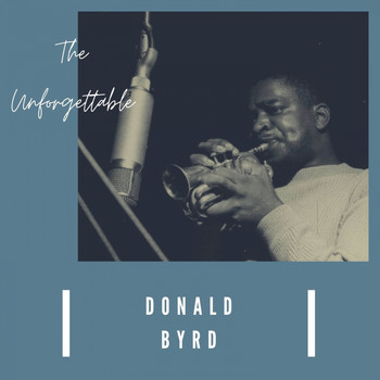 Donald Byrd - The Unforgettable Donald Byrd