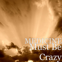 Medicine - Must Be Crazy