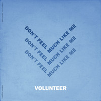 Volunteer - Don't Feel Much Like Me (Without You)