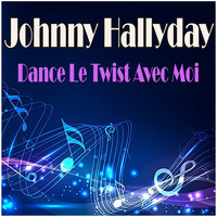 Johnny Hallyday - Dance Le Twist Avec Moi