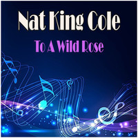 Nat King Cole - To A Wild Rose