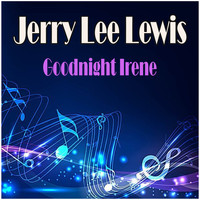 Jerry Lee Lewis - Goodnight Irene