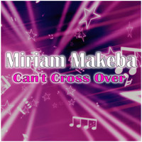 Miriam Makeba - Can't Cross Over