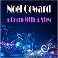 Noel Coward - A Room With A View