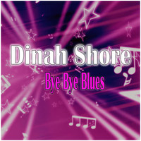 Dinah Shore - Bye Bye Blues