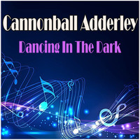 Cannonball Adderley - Dancing In The Dark