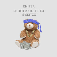 Knifer featuring E3 and Skitzo - Shoot 2 Kill (Explicit)