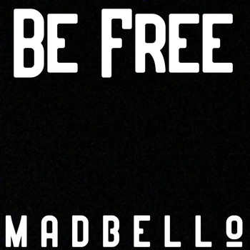 Madbello - Be Free