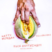 Killervybez, Natty Morgan - Fuck Anything (Explicit)