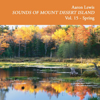 Aaron Lewis - Sounds of Mount Desert Island, Vol. 15: Spring