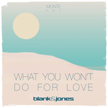 Blank & Jones - What You Won't Do for Love (Monte Remix)