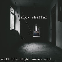RICK SHAFFER - Will the Night Never End...
