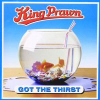 King Prawn - Got the Thirst (Explicit)