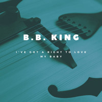B.B. King - I`ve got a right to love my Baby