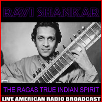 Ravi Shankar - The Ragas True Indian Spirit