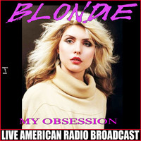 Blondie - My Obsession (Live)