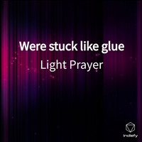 Light Prayer - Were stuck like glue