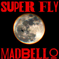Madbello - Super Fly