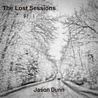 Jason Dunn - The Lost Sessions, Pt. 1