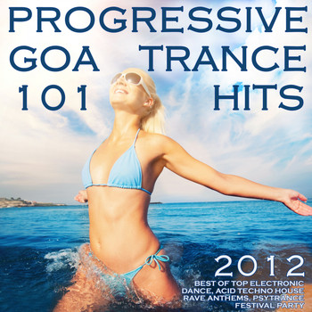 Various Artists - 101 Progressive Goa Trance Hits 2012 (Best of Top Electronic Dance, Acid, Techno, House, Rave Anthems, Psytrance Festival Party)
