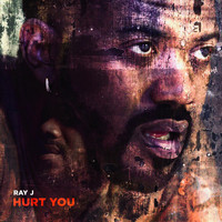 Ray J - Hurt You