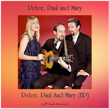 Peter, Paul and Mary - Peter, Paul And Mary (EP) (All Tracks Remastered)