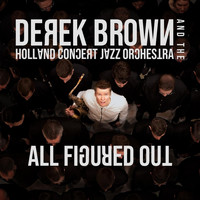 Derek Brown & The Holland Concert Jazz Orchestra - All Figured Out