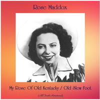 Rose Maddox - My Rose Of Old Kentucky / Old Slew Foot (Remastered 2020)
