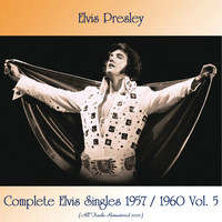 Elvis Presley - Complete Elvis Singles 1957 / 1960 Vol. 5 (Remastered 2020)