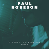 Paul Robeson - A Woman Is a Sometime Thing