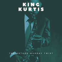 King Curtis - The Arthur Murray Twist