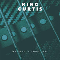 King Curtis - My Love Is Your Love