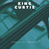 King Curtis - Something Frantic