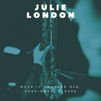 Julie London - Make It Another Old-Fashioned, Please