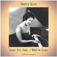 Shirley Horn - Love For Sale / Wild Is Love (All Tracks Remastered)
