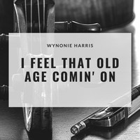 Wynonie Harris - I Feel That Old Age Comin' On