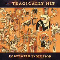 The Tragically Hip - In Between Evolution (Explicit)
