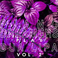 Piano Dreamers - Piano Dreamers Play Dua Lipa, Vol. 2 (Instrumental)