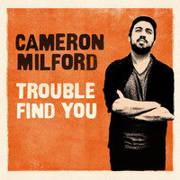 Cameron Milford - Trouble Find You (Explicit)