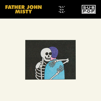 Father John Misty - To S. / To R.