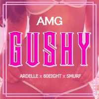 AMG - Gushy (feat. Ardelle, 80Eight & Smurf) (Explicit)