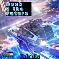 Adonis - Back 2 the Future (Explicit)