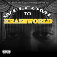 Kraze - Welcome to Krazeworld (feat. Lyrica, Fever, Born Eternal, Jusda Faxx, Junn Doom, Smitty Rock, Vietnam, Tay Greez, Scizzy Scars, Maj Akapella & Free Murda) (Explicit)